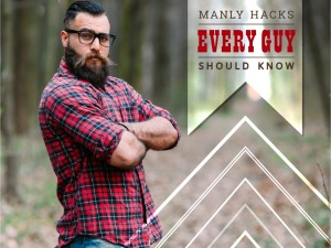 Manly Hacks Every Guy Should Know