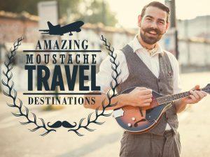 Amazing Moustache Travel Destinations