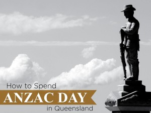 How to Spend Anzac Day in Queensland